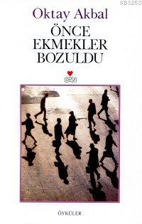 Önce Ekmekler Bozuldu, Oktay Akbal, Can Yayınları